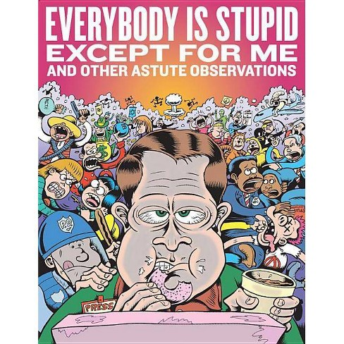 Everybody Is Stupid Except for Me and Other Astute Observations - by  Peter Bagge (Hardcover) - image 1 of 1