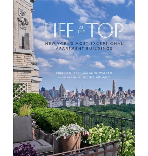 Life at the Top : New York's Exceptional Apartment Buildings (Hardcover) (Kirk Henckels & Anne Walker) - image 1 of 1