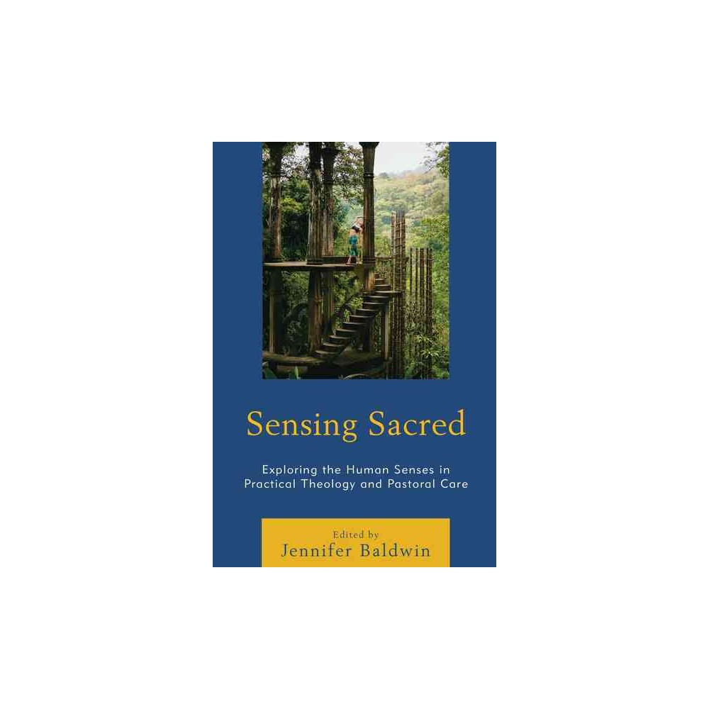 Sensing Sacred : Exploring the Human Senses in Practical Theology and Pastoral Care - (Paperback)