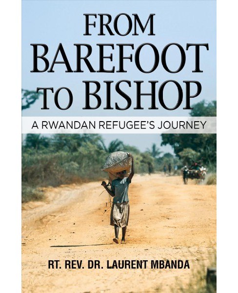 From Barefoot to Bishop : A Rwandan Refugee's Journey (Hardcover) (Laurent Mbanda) - image 1 of 1