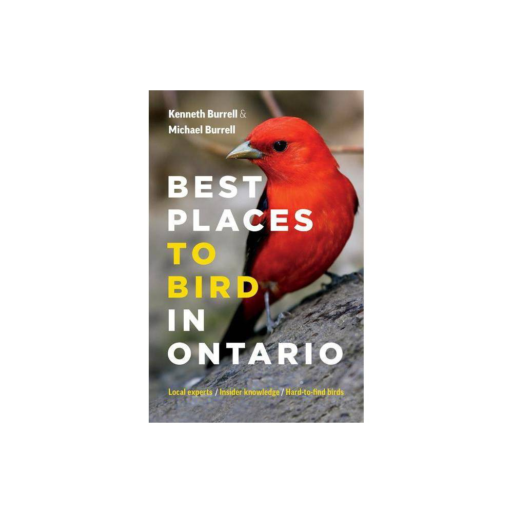 Best Places to Bird in Ontario - by Kenneth Burrell & Michael Burrell (Paperback) Best