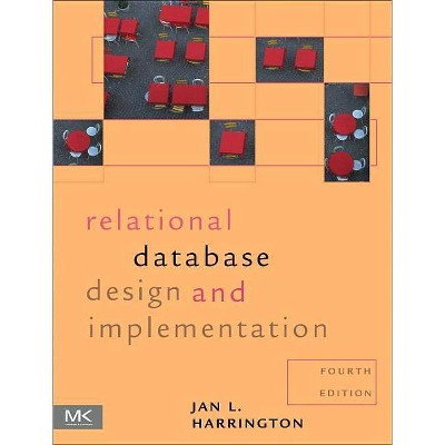 Relational Database Design and Implementation - 4th Edition by  Jan L Harrington (Paperback)