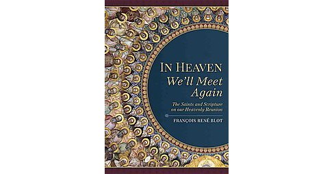 In Heaven We'll Meet Again : The Saints and Scripture on Our Heavenly Reunion (Paperback) (Francois Rene - image 1 of 1