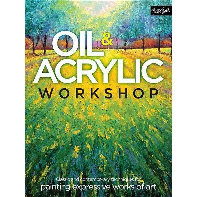 Oil & Acrylic Workshop - by Kimberly Adams & Bridget Skanski-Such & Yiqi Li (Paperback)