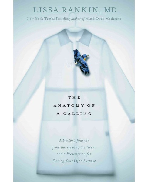 Anatomy of a Calling : A Doctor's Journey from the Head to the Heart and a Prescription for Finding Your - image 1 of 1
