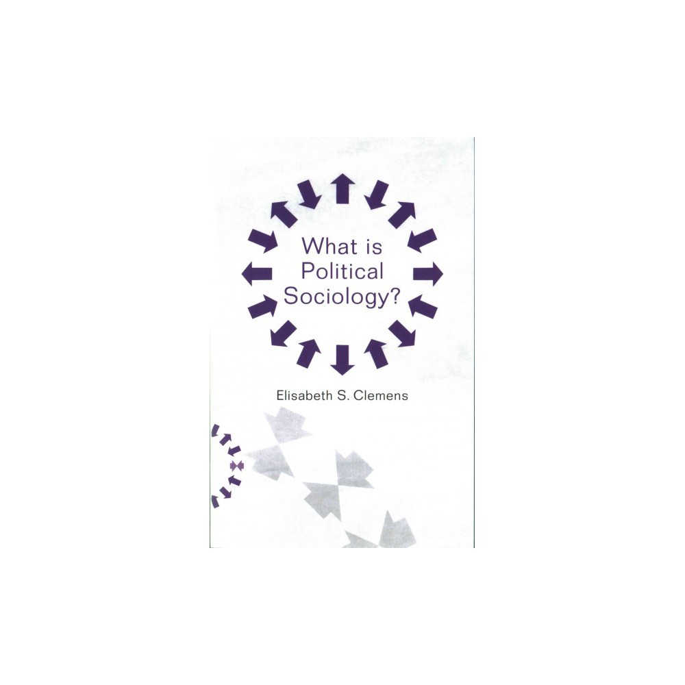 What Is Political Sociology? (Paperback) (Elisabeth S. Clemens)