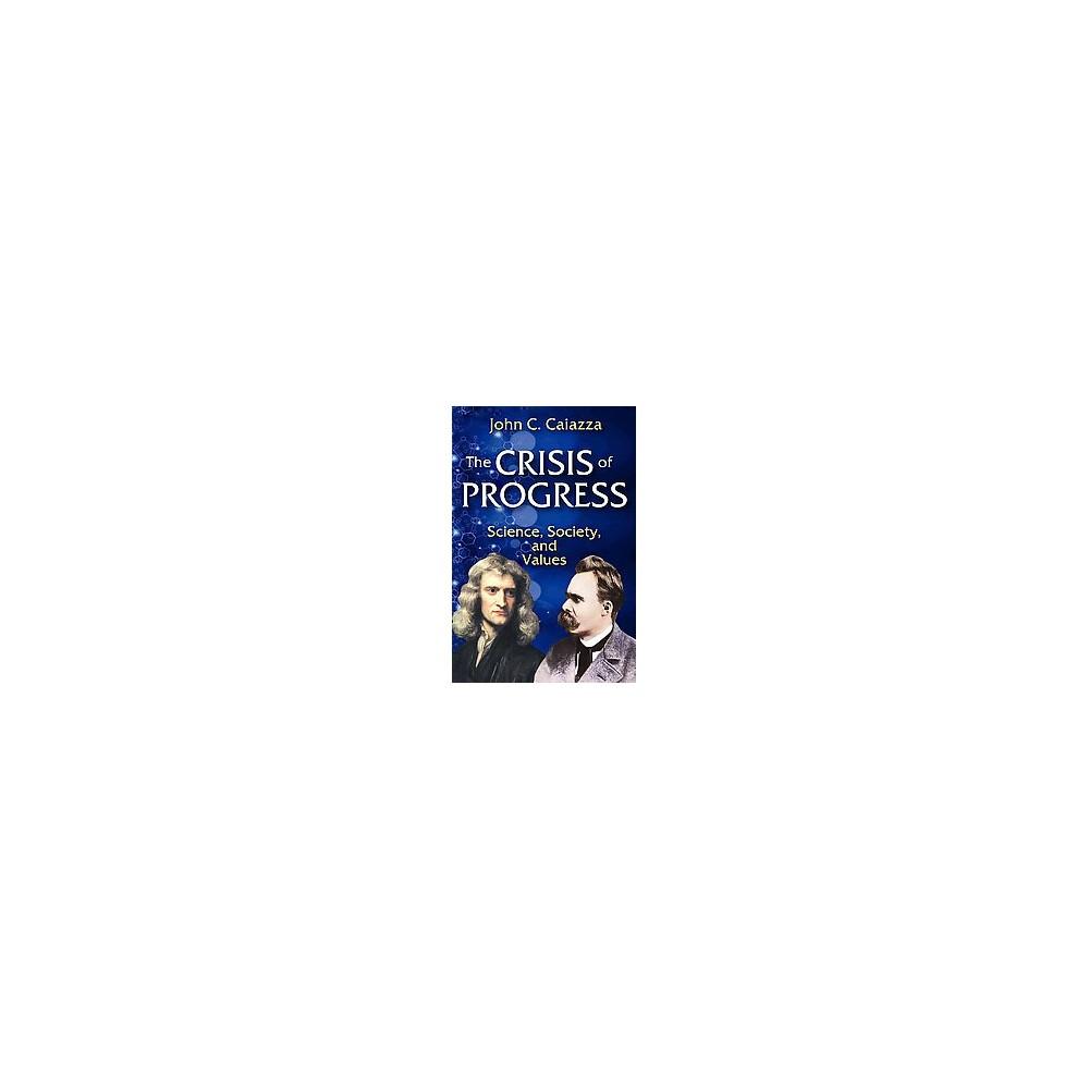 Crisis of Progress : Science, Society, and Values (Hardcover) (John C. Caiazza)