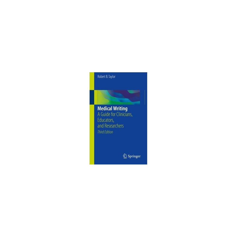 Medical Writing : A Guide for Clinicians, Educators, and Researchers - by Robert B. Taylor (Paperback)