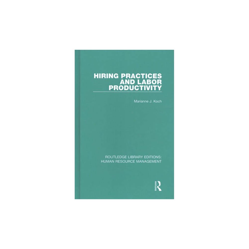 Hiring Practices and Labor Productivity - by Marianne J. Koch (Hardcover)