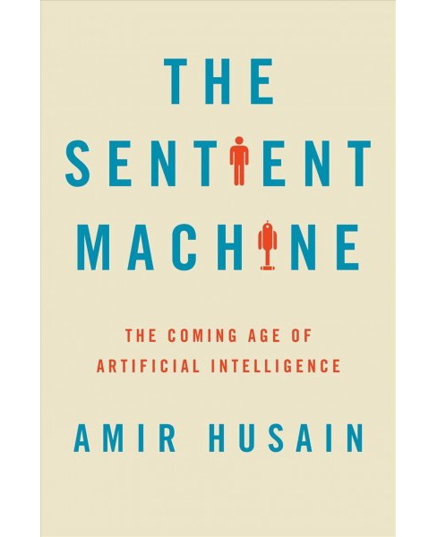Sentient Machine : The Coming Age of Artificial Intelligence -  by Amir Husain (Hardcover) - image 1 of 1