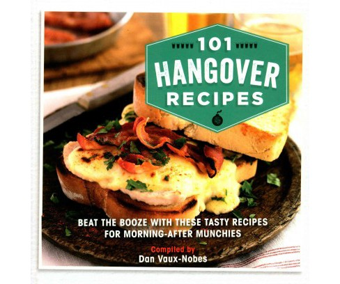 101 Hangover Recipes : Beat the Booze With These Tasty Recipes for Morning-after Munchies (Hardcover) - image 1 of 1