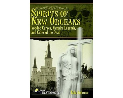 Spirits of New Orleans : Voodoo Curses, Vampire Legends and Cities of the Dead -  (Hardcover) - image 1 of 1