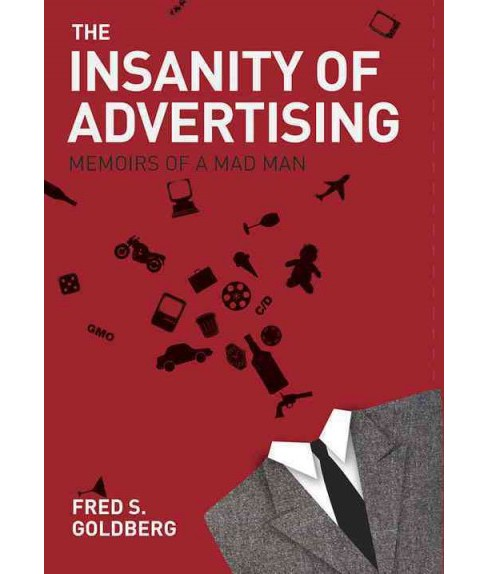 Insanity of Advertising : Memoirs of a Mad Man (Paperback) (Fred S. Goldberg) - image 1 of 1