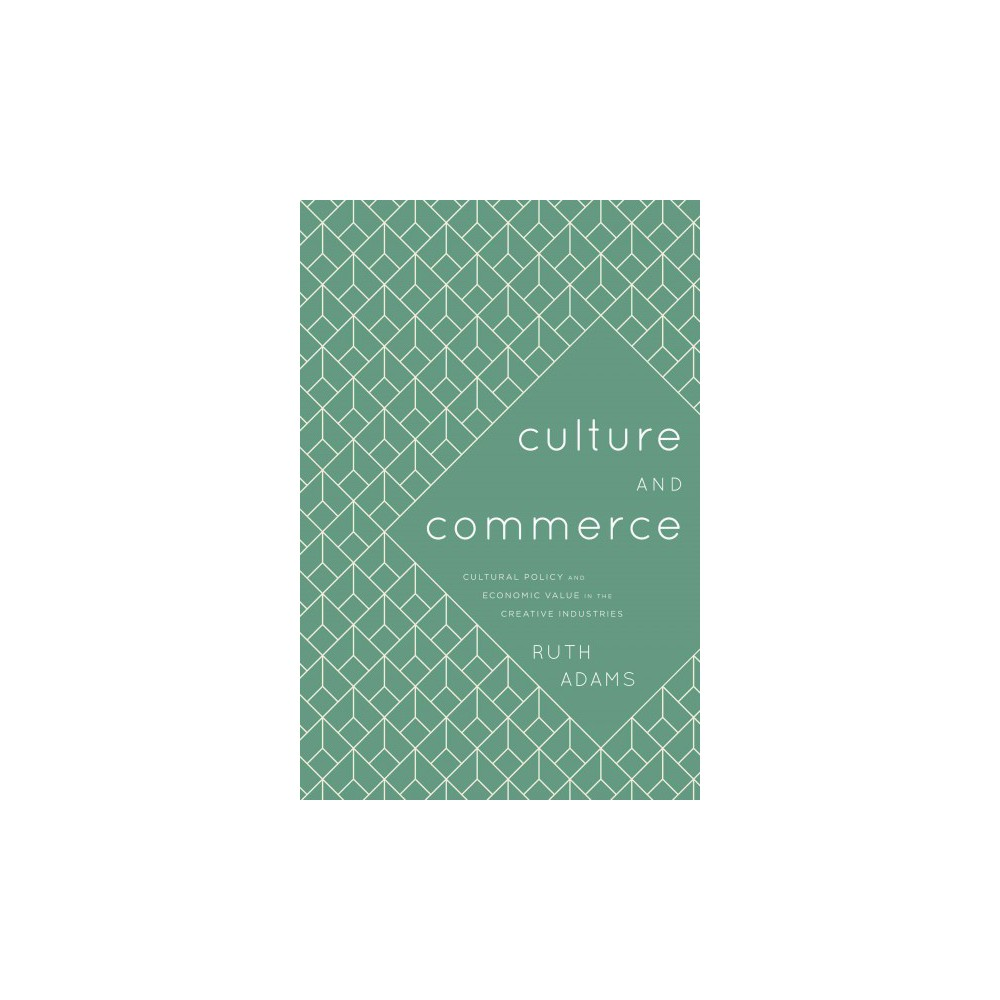 Culture and Commerce : Cultural Policy and Economic Value in the Creative Industries - (Paperback)