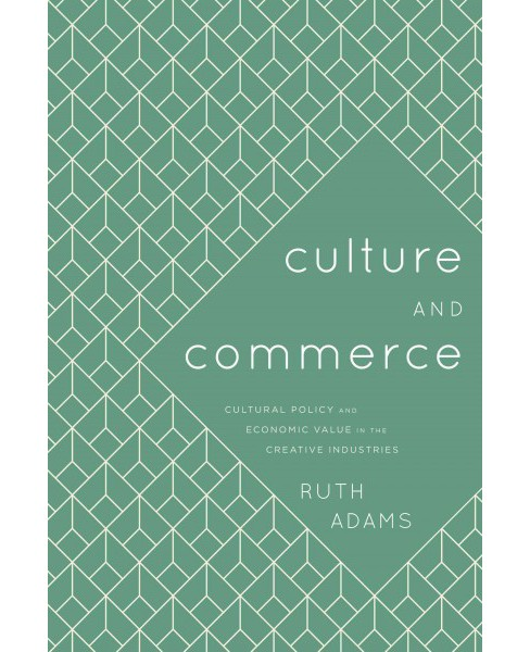 Culture and Commerce : Cultural Policy and Economic Value in the Creative Industries (Hardcover) (Ruth - image 1 of 1