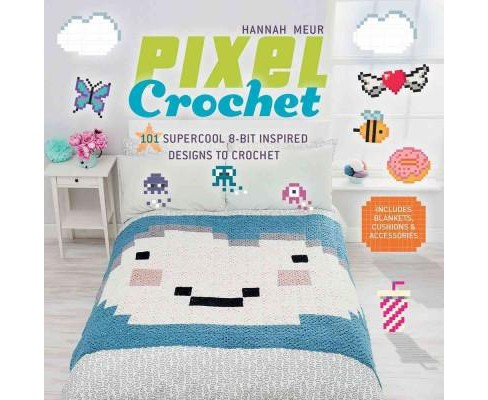 Pixel Crochet : 101 Supercool 8-bit Inspired Designs to Crochet (Paperback) (Hannah Meur) - image 1 of 1