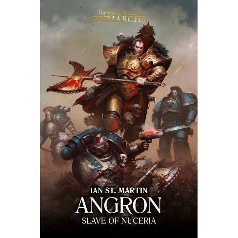 Angron: Slave of Nuceria - (Horus Heresy: Primarchs) by  Ian St Martin (Hardcover) - image 1 of 1
