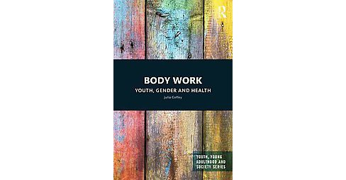 Body Work : Youth, Gender and Health (Hardcover) (Julia Coffey) - image 1 of 1