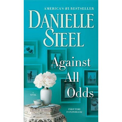 Against All Odds: A Novel 01/23/2018 - by Danielle Steel (Paperback)