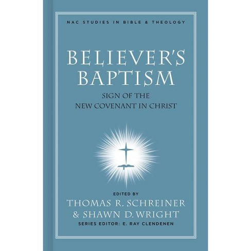 Believer's Baptism - (New American Commentary Studies in Bible & Theology) (Hardcover) - image 1 of 1