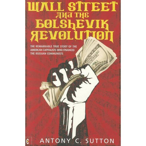Wall Street and the Bolshevik Revolution - by  Antony C Sutton (Paperback) - image 1 of 1
