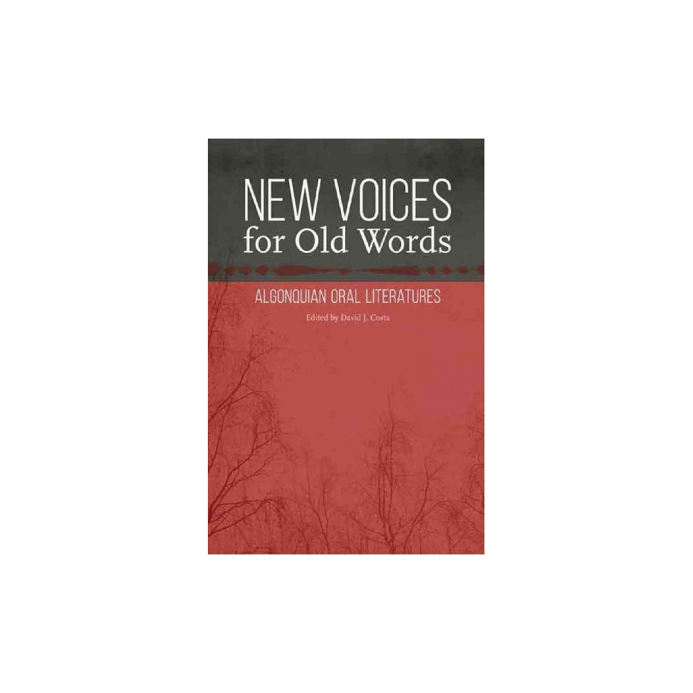 New Voices for Old Words : Algonquian Oral Literatures (Hardcover)