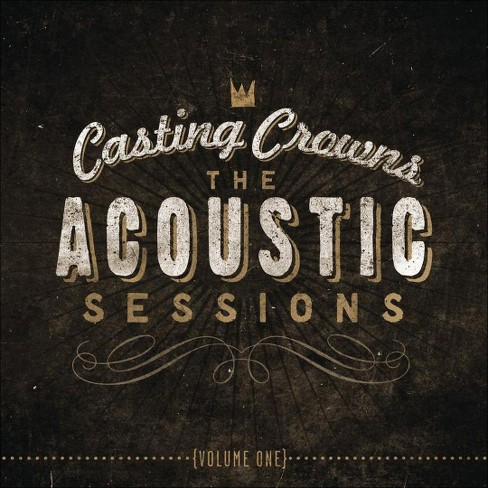 Casting Crowns - The Acoustic Sessions, Vol. 1 (CD) - image 1 of 1