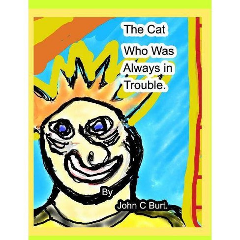 The Cat who was Always in Trouble. - by  John C Burt (Hardcover) - image 1 of 1
