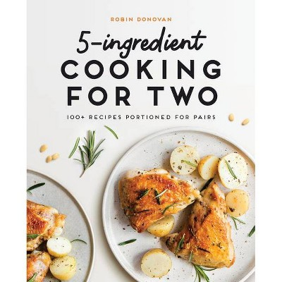 5-Ingredient Cooking for Two - by Robin Donovan (Paperback)