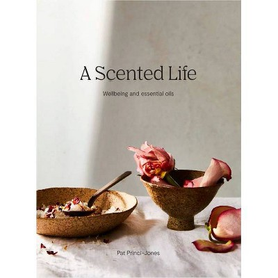 A Scented Life - by  Pat Princi-Jones (Hardcover)