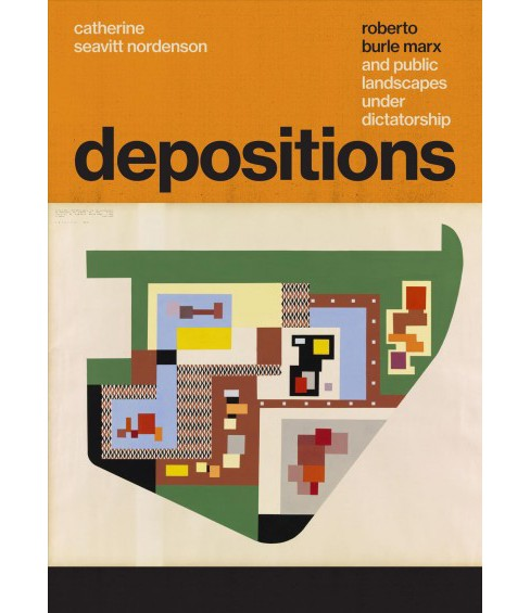 Depositions : Roberto Burle Marx and Public Landscapes Under Dictatorship -  (Hardcover) - image 1 of 1