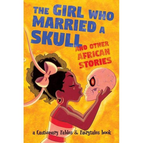 The Girl Who Married a Skull - (Cautionary Fables and Fairytales) (Paperback) - image 1 of 1