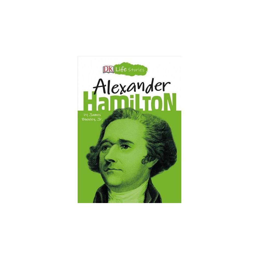 Alexander Hamilton - (DK Life Stories) by Jr. James Buckley (Hardcover)