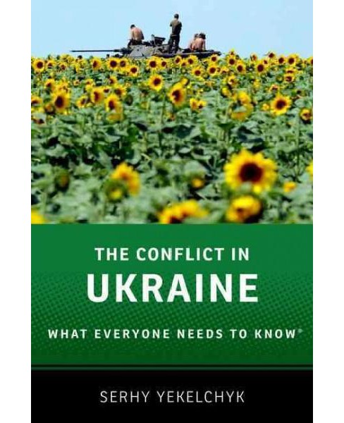 Conflict in Ukraine : What Everyone Needs to Know (Hardcover) (Serhy Yekelchyk) - image 1 of 1