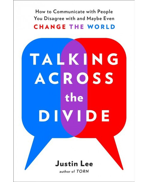 Talking Across the Divide : How to Communicate With People You Disagree With and Maybe Even Change the - image 1 of 1