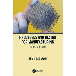 Processes and Design for Manufacturing, Third Edition - 3 Edition by  Sherif D El Wakil (Hardcover)