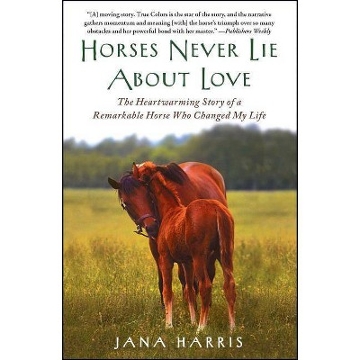 Horses Never Lie about Love - by  Jana Harris (Paperback)
