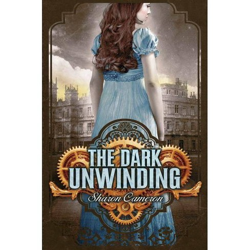 The Dark Unwinding - by  Sharon Cameron (Hardcover) - image 1 of 1
