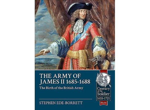 Army of James II, 1685-1688 : The Birth of the British Army (Paperback) (Stephen Ede-borrett) - image 1 of 1
