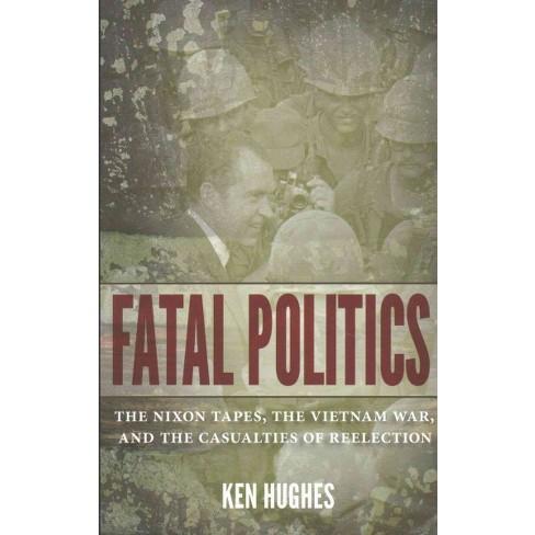 Fatal Politics The Nixon Tapes The Vietnam War Target