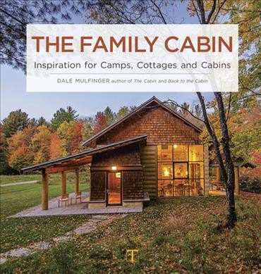 Family Cabin : Inspiration for Camps, Cottages, and Cabins - by Dale Mulfinger (Hardcover)