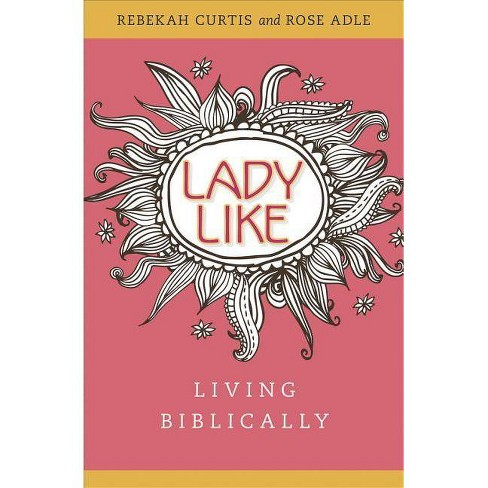 Ladylike: Living Biblically - by  Rebekah Curtis (Paperback) - image 1 of 1