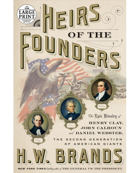 Heirs of the Founders : The Epic Rivalry of Henry Clay, John Calhoun and Daniel Webster, the Second - image 1 of 1