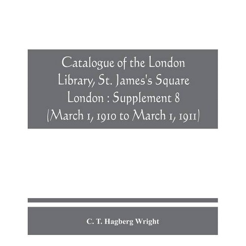 Catalogue of the London Library, St. James's Square, London - by  C T Hagberg Wright (Paperback) - image 1 of 1