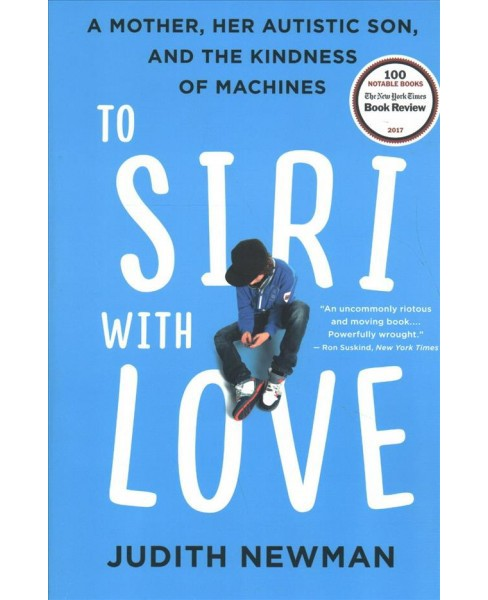 To Siri With Love : A Mother, Her Autistic Son, and the Kindness of Machines -  Reprint (Paperback) - image 1 of 1