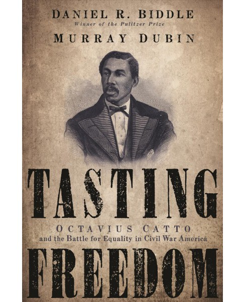 Tasting Freedom : Octavius Catto and the Battle for Equality in Civil War America -  Reprint (Paperback) - image 1 of 1