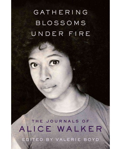 Gathering Blossoms Under Fire : The Journals of Alice Walker -  (Hardcover) - image 1 of 1