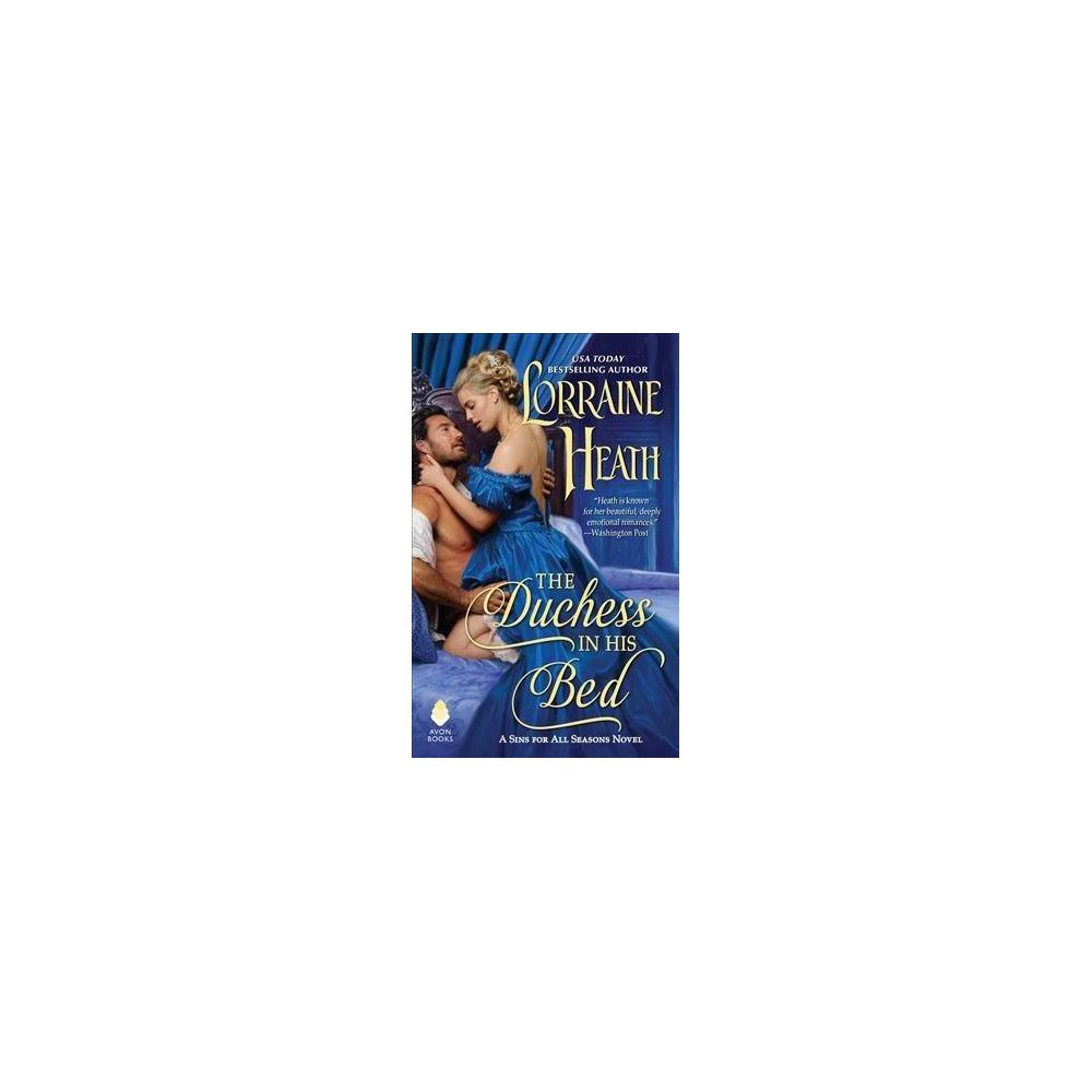 Duchess in His Bed - (Sins for All Seasons) by Lorraine Heath (Paperback)