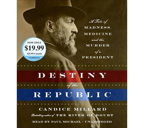 Destiny of the Republic : A Tale of Madness, Medicine and the Murder of a President - Unabridged - image 1 of 1