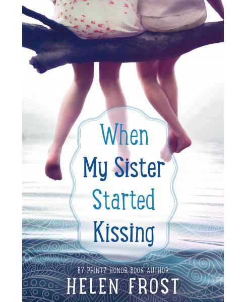 When My Sister Started Kissing (Hardcover) (Helen Frost) - image 1 of 1
